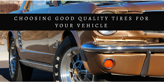 Choosing Good Quality Tires for Your Vehicle
