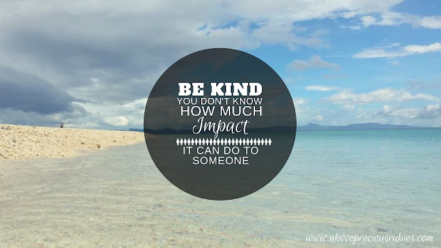 Be Kind - You Don't Know How Much Impact it Can Do to Someone