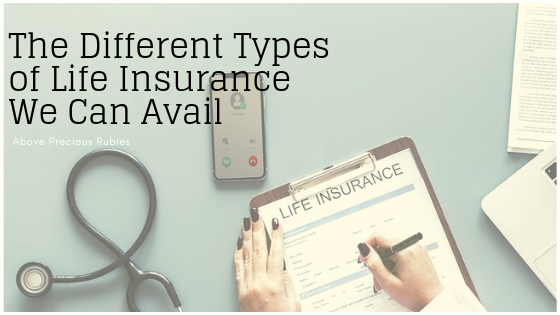 The Different Types of Life Insurance We Can Avail
