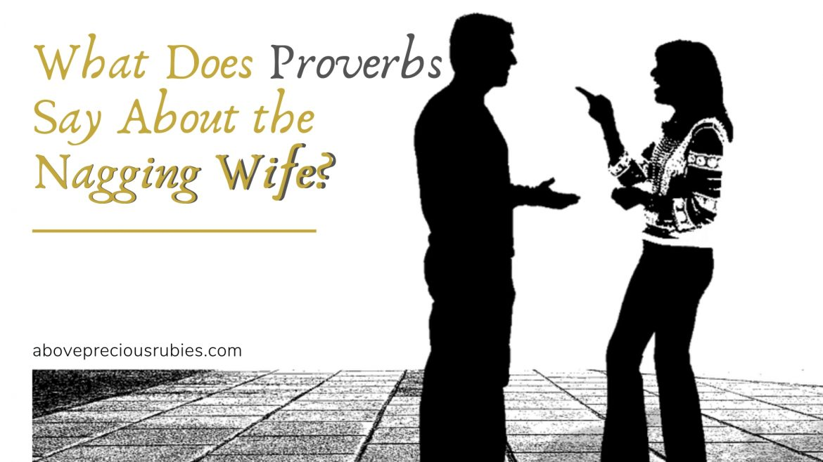 What Does Proverbs Say About the Nagging Wife?