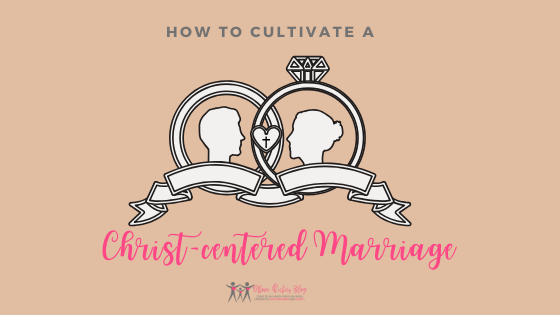 How to Cultivate a Christ-centered Marriage