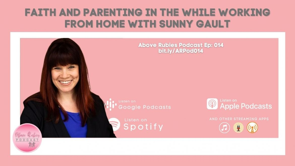 FAITH AND PARENTING IN THE WHILE WORKING FROM HOME WITH SUNNY GAULT